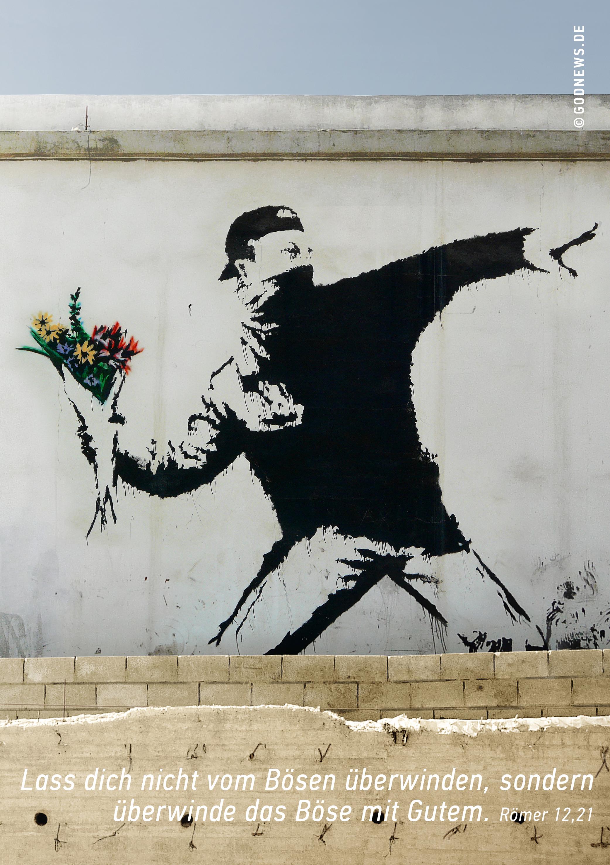 Blumenwerfer, Banksy, godnews, Lass dich nicht vom Bösen überwinden, sondern überwinde das Böse mit Gutem. Römer 12,21, Jahreslosung, Eva Jung